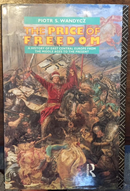 Image for The Price of Freedom : A History of East Central Europe from the Middle Ages to the Present