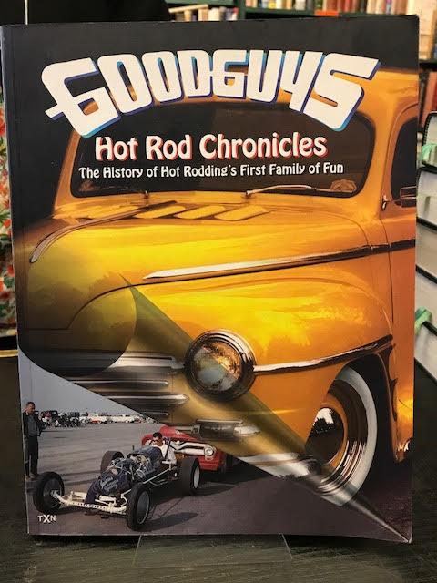 Image for Goodguys Hot Rod Chronicles The History of Hot Rodding's First Family of Fun